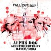 Alpha Dog - Fall Out Boy Acoustic Cover