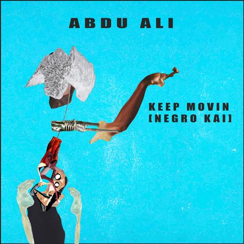 Keep Movin (Negro Kai) [Prod. Mental Jewelry + Abdu Ali]