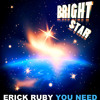Erick Ruby - You Need (Out Now On Beatport)
