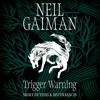Trigger Warning, written and narrated by Neil Gaiman