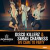 Disco Killerz & Sarah Charness - We Came To Party (Original Mix)