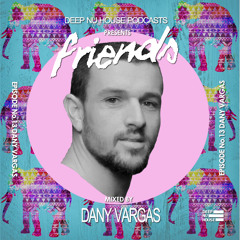 Dany Vargas - Friends # 13 Deep Nu House Podcast