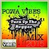 POWA ViBES - TURN UP THE REGGAE MiX 2015