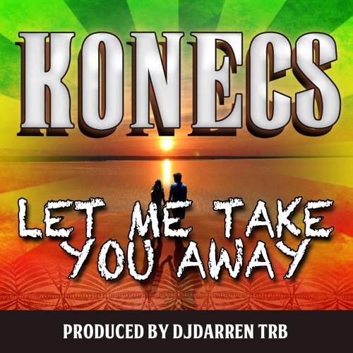 LET ME TAKE YOU AWAY - KONECS beatz by  DJDARREN TRB