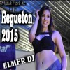 SUPER MIX MEDIA HORA DE REGUETON  2015 CON ELMER DJ