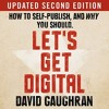 Let's Get Digital - How To Self - Publish, And Why You Should