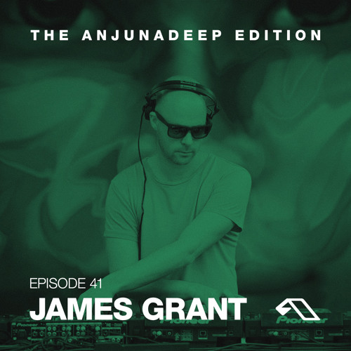 The Anjunadeep Edition 41 With James Grant