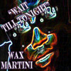 Wax Martini - Wait Till Tonight (FREE DOWNLOAD)