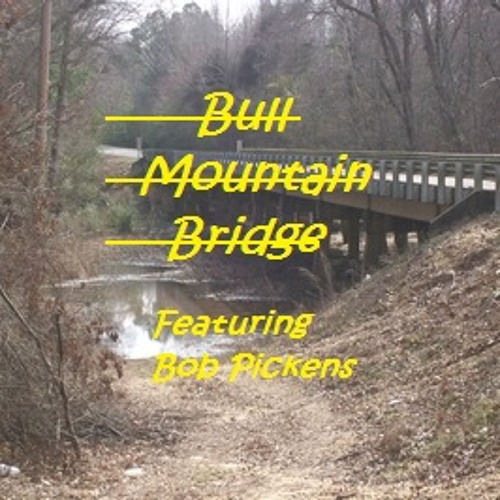 Bull Mountain Bridge (Lyrics by Tony Harris & Bob Pickens - Music/Vocal Bob Pickens) Original 2012