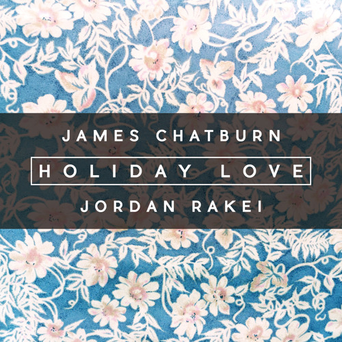James Chatburn x Jordan Rakei - Holiday Love
