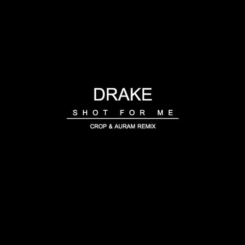 Drake - Shot for me (Crop & Auram Remix)