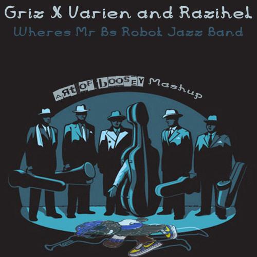 Griz X Varien & Razihel - Where's Mr B's Robot Jazz Band? (Art Of Boosey Mashup)