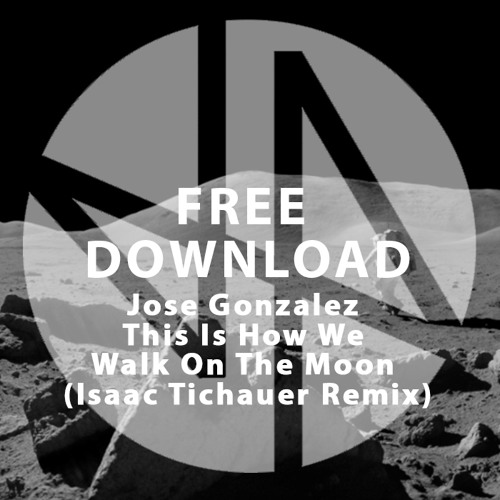 Free Download: Jose Gonzalez - This Is How We Walk On The Moon (Isaac Tichauer Remix)