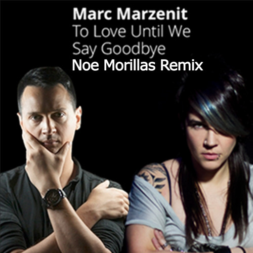 Marc Marzenit - To Love Until We Say Goodbye (Noe Morillas Remix)