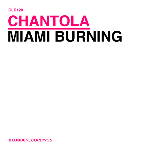 Chantola - Miami Burning (Original Mix) [Club 86 Recordings]
