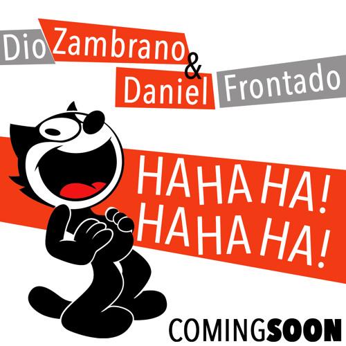 Dio Zambrano & Daniel Frontado - Ha Ha Ha! (Original Mix) PREVIEW!!!