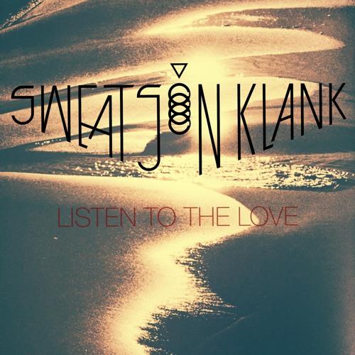 SWEATSON KLANK - LISTEN TO THE LOVE (FREE DOWNLOAD)
