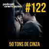 #122: Cinquenta Tons de Cinza
