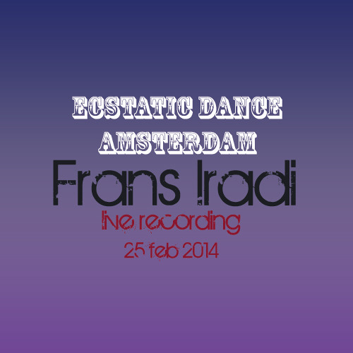 Ecstatic Dance Liveset by Iradi 25 febr '14