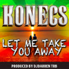 KONECS - Let Me Take You Away (2015) (Prod. DJ DARREN)