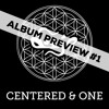 Centered & One Album Preview #1