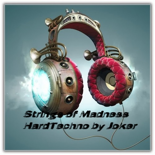 Strings Of Madness - HardTechno By Joker
