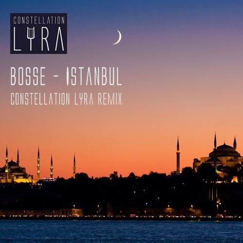 Bosse - Istanbul (Constellation Lyra - Licht An Remix) [Free Download]