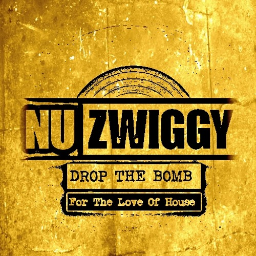 Nu Zwiggy - Drop The Bomb (For The Love Of House)