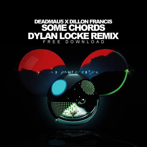 Deadmau5 X Dillon Francis Some Chords Dylan Locke Remix By Dylan