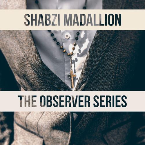 7. ShabZi Madallion - The Observer (Part I)