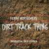 Kenny Montgomery - Dirt Track Thing (Prod. By Philip Podraza)
