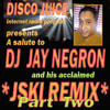 Disco Juice Salutes DJ JAY NEGRON and his J*SKI remix - Part Two   2-22-2015