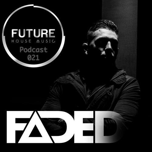 Fhm future house music podcast introducing faded by for House music podcast