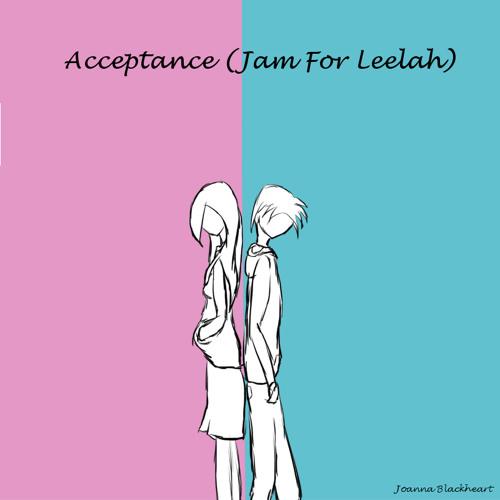 Acceptance (Jam For Leelah)