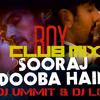 SOORAJ DOOBA HAI - ROY - DJ UMMIT & DJ LEO CLUB REMIX