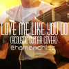 Love Me Like You Do (Fifty Shades of Grey OST) - Ellie Goulding (Acoustic Guitar Cover)