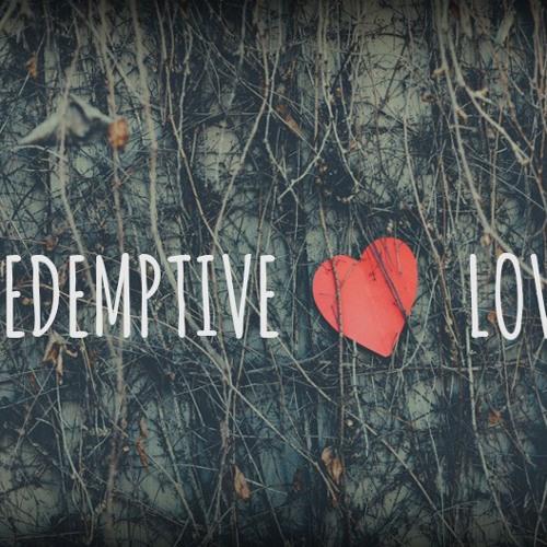 Redemptive Love- Part 4 - Pastor Todd Stanley