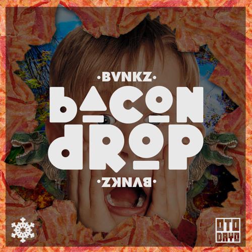 BVNKZ - Bacon Drop