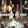 Binomio De Oro Mix 2 -si No Regresas - Me Ilusione - Distintos Destinos - No Pudo Olvidarla - Esa -