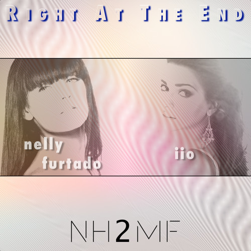 Nelly Furtado vs IIO - Right At The End (nh2mf mix)