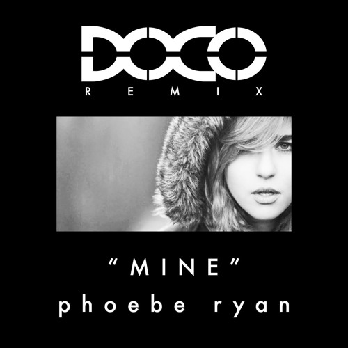 Phoebe Ryan - Mine (DOCO Remix)