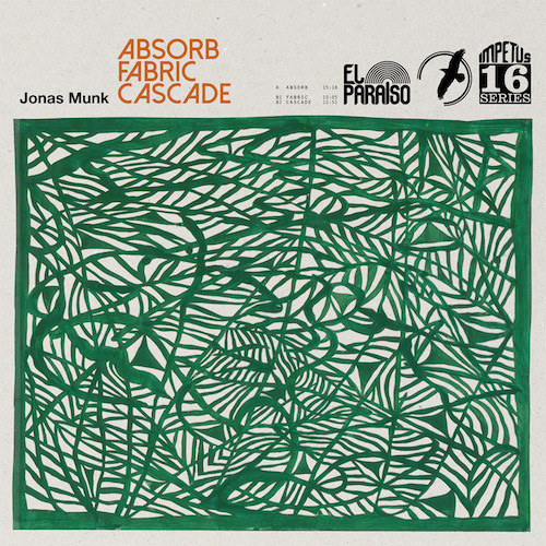 "Jonas Munk ""Absorb/Fabric/Cascade"" (El Paraiso Records, 2015)"
