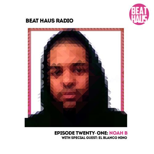 BEAT HAUS RADIO 21 ft Noah B x El Blanco Niño
