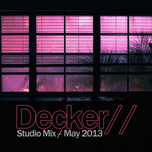 Decker// - Studio Mix - May 2013