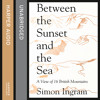 Between the Sunset and the Sea: A View of 16 British Mountains, By Simon Ingram