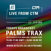 CTM x NTS Broadcast - Palms Trax w/ PLO Man & Terekke [Live]