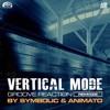Vertical Mode - Groove Reaction ( Animato RMX ) Sample