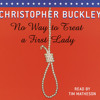 No Way to Treat a First Lady by Christopher Buckley, read by Grover Gardner