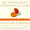 The Spontaneous Fulfillment of Desire by Deepak Chopra, read by Deepak Chopra