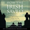 How the Irish Saved Civilization by Thomas Cahill, read by Donal Donnelly